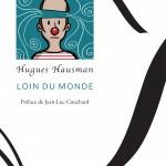 Hugues Hausman : Loin du monde