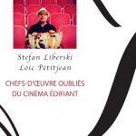 Stefan Liberski : Chefs-d'oeuvre oubliés du cinéma édifiant
