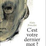 c_est_votre_dernier_mot_HD_Alain_Poncelet_bord_noir_f22eacc1-0e69-49fa-bef4-7ab689f47f5f